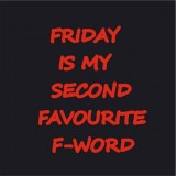 Friday is my second favourite F-word